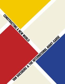 Van Doesburg & the International Avant-Garde Constructing a New World