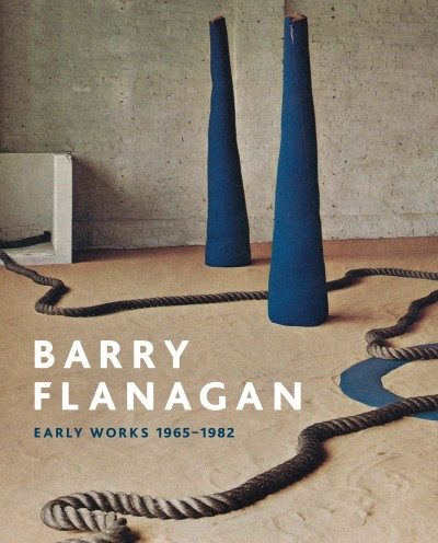 Barry Flanagan Early Works, 1965-1982
