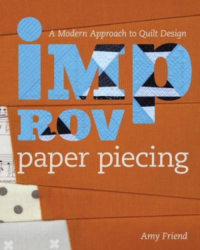 Improv Paper Piecing A Modern Approach to Quilt Design