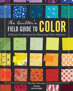 Quilter's Field Guide to Color A Hands-On Workbook for Mastering Fabric Selection