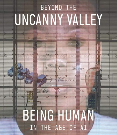 Beyond the Uncanny Valley Being Human in the Age of AI