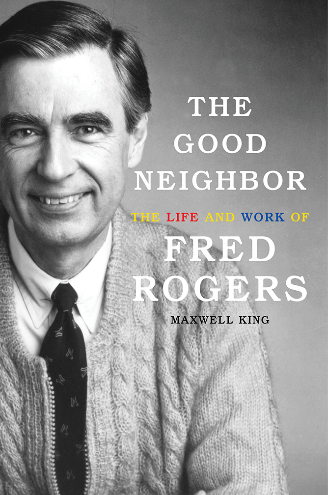 The Good Neighbor: <br />The Life and Work of Fred Rogers
